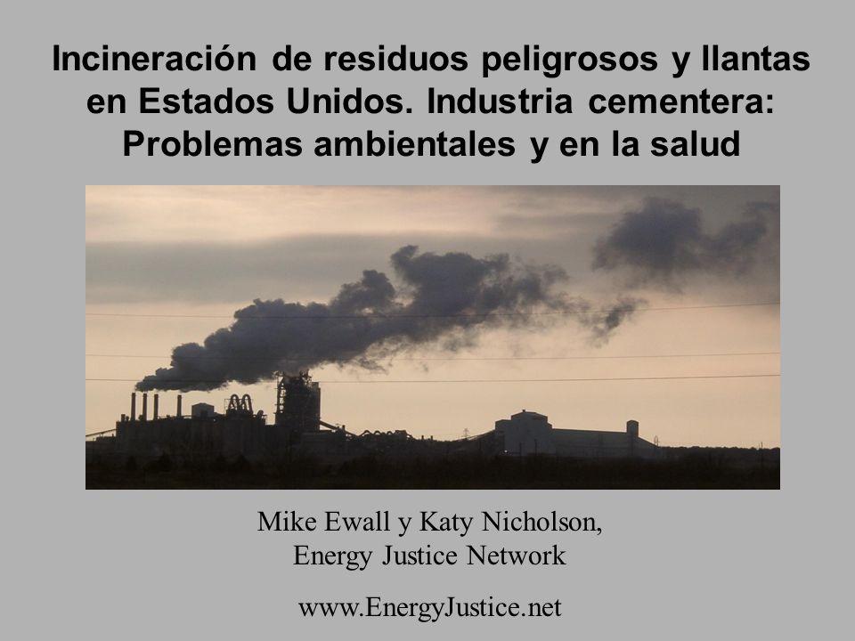 Incineración de residuos peligrosos y llantas en Estados Unidos. Industria cementera: Problemas ambientales y en la salud Mike Ewall y Katy Nicholson,