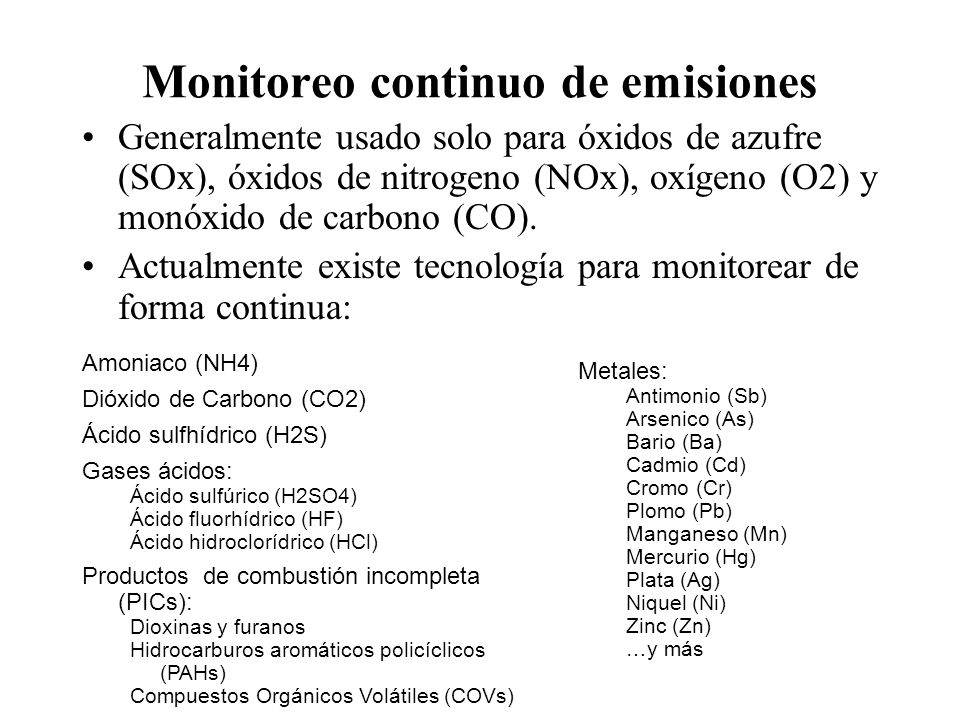 Monitoreo continuo de emisiones Generalmente usado solo para óxidos de azufre (SOx), óxidos de nitrogeno (NOx), oxígeno (O2) y monóxido de carbono (CO
