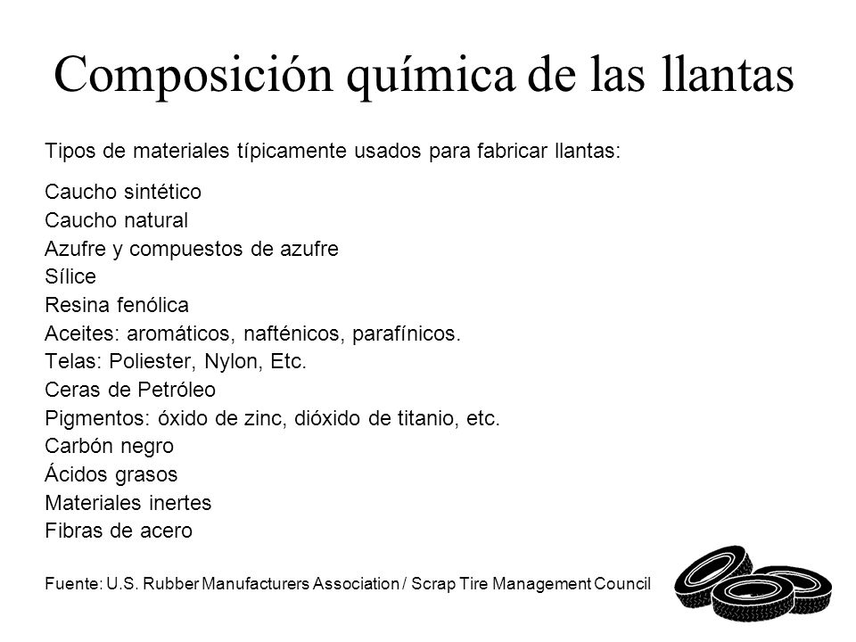 Composición química de las llantas Tipos de materiales típicamente usados para fabricar llantas: Caucho sintético Caucho natural Azufre y compuestos d