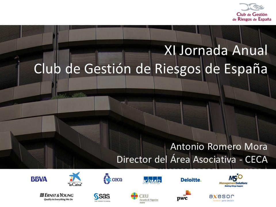 XI Jornada Anual Club de Gestión de Riesgos de España Antonio Romero Mora Director del Área Asociativa - CECA