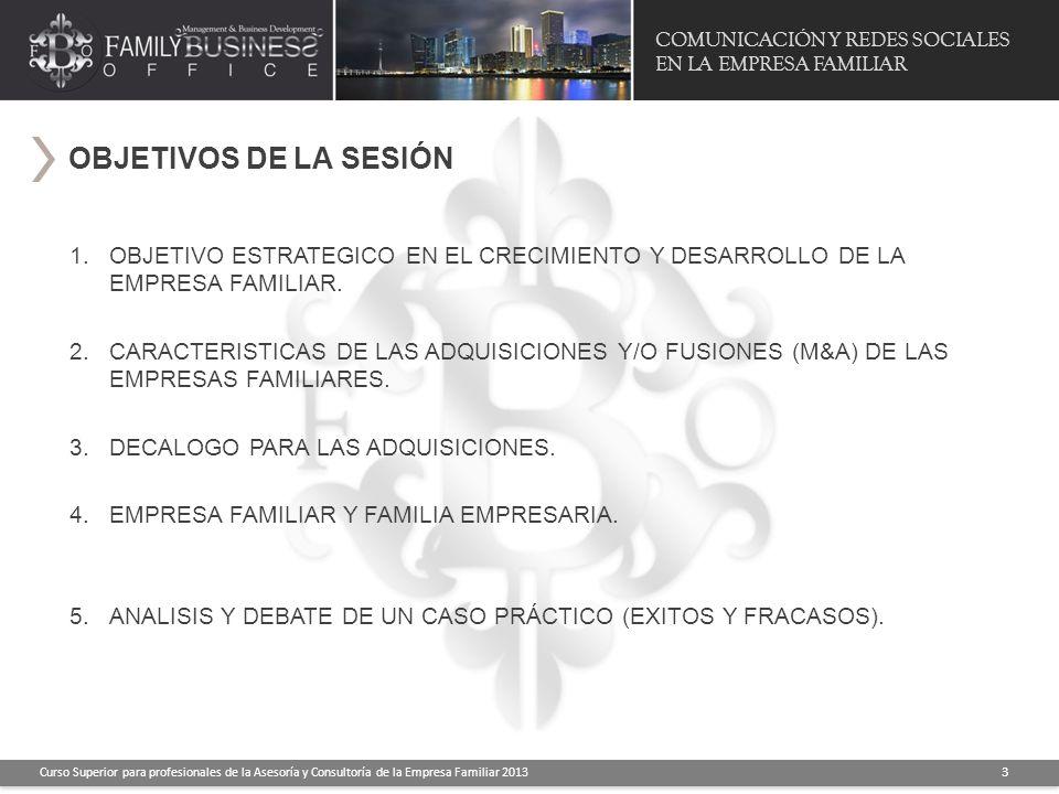 COMUNICACIÓN Y REDES SOCIALES EN LA EMPRESA FAMILIAR Curso Superior para profesionales de la Asesoría y Consultoría de la Empresa Familiar 2013 3 1.OB