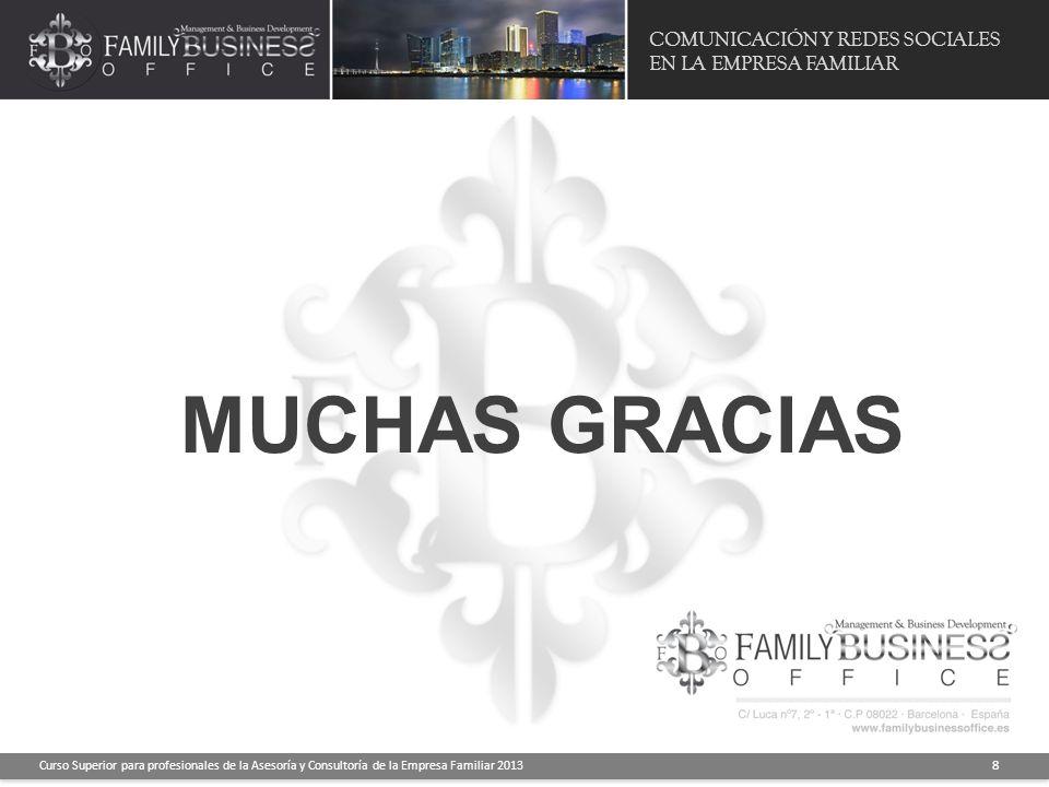 COMUNICACIÓN Y REDES SOCIALES EN LA EMPRESA FAMILIAR Curso Superior para profesionales de la Asesoría y Consultoría de la Empresa Familiar 2013 8 MUCH