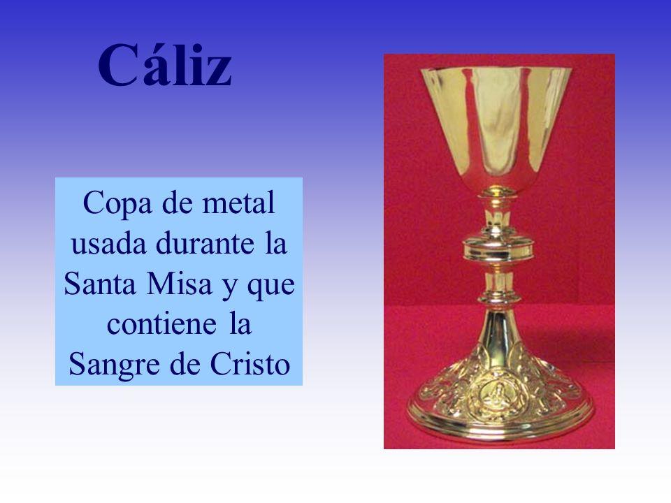 Copa de metal usada durante la Santa Misa y que contiene la Sangre de Cristo Cáliz