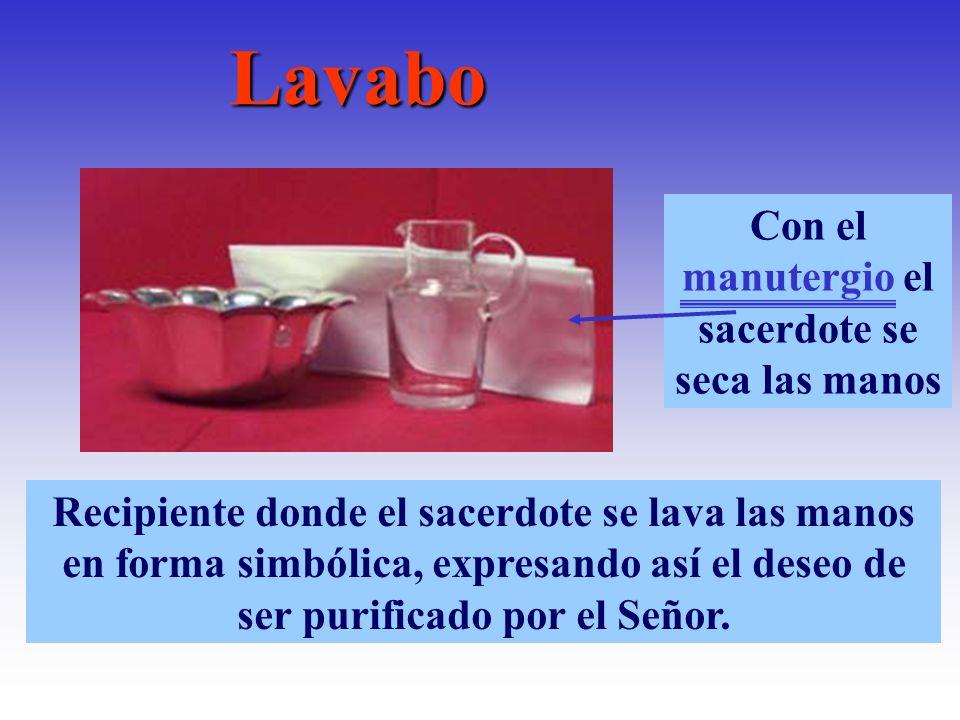 Recipiente donde el sacerdote se lava las manos en forma simbólica, expresando así el deseo de ser purificado por el Señor. Con el manutergio el sacer