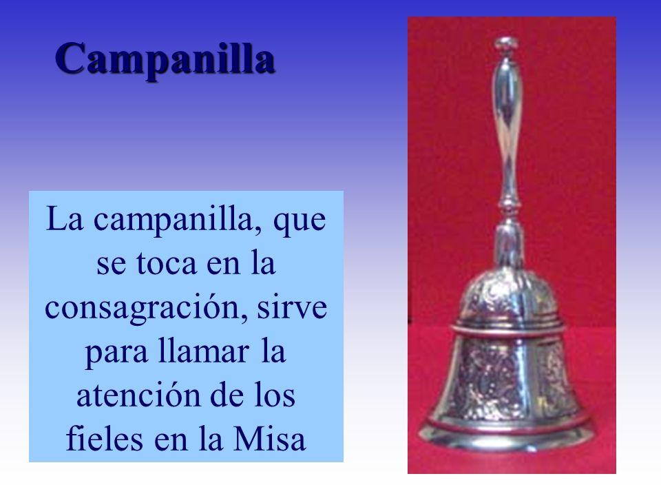 Campanilla La campanilla, que se toca en la consagración, sirve para llamar la atención de los fieles en la Misa