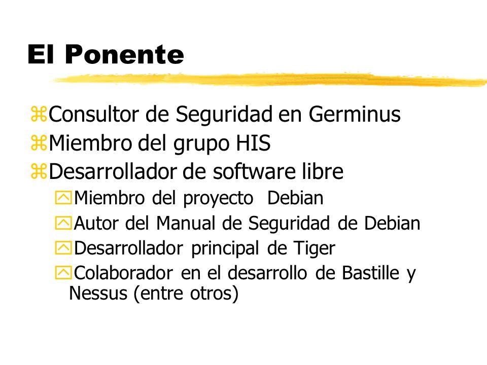 El Ponente zConsultor de Seguridad en Germinus zMiembro del grupo HIS zDesarrollador de software libre yMiembro del proyecto Debian yAutor del Manual