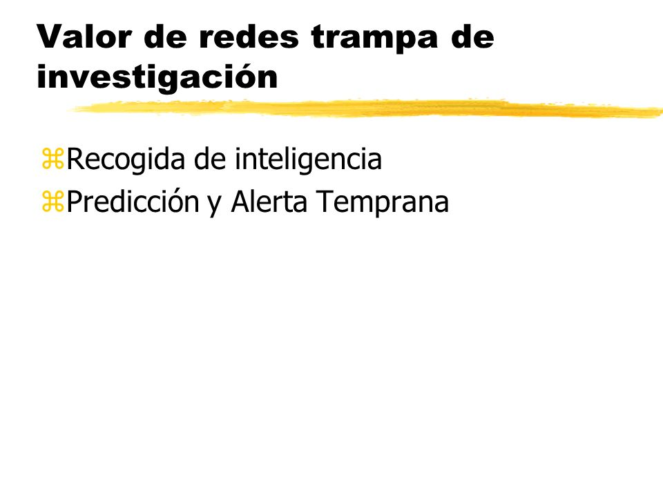 Valor de redes trampa de investigación zRecogida de inteligencia zPredicción y Alerta Temprana