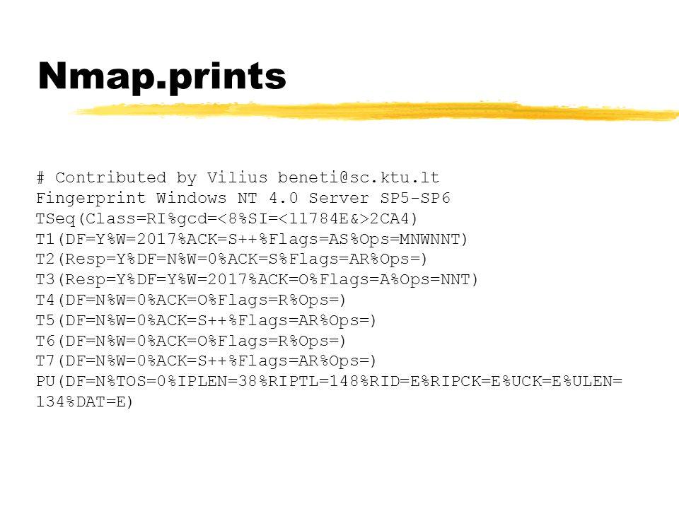 Nmap.prints # Contributed by Vilius beneti@sc.ktu.lt Fingerprint Windows NT 4.0 Server SP5-SP6 TSeq(Class=RI%gcd= 2CA4) T1(DF=Y%W=2017%ACK=S++%Flags=A