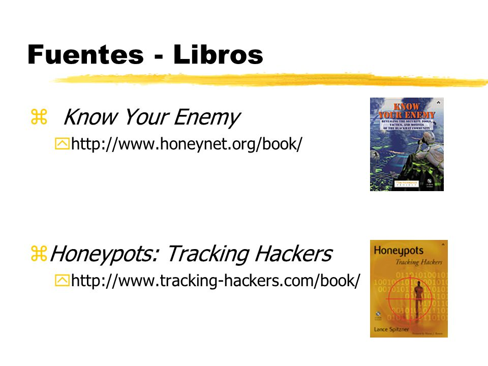 Fuentes - Libros z Know Your Enemy yhttp://www.honeynet.org/book/ zHoneypots: Tracking Hackers yhttp://www.tracking-hackers.com/book/
