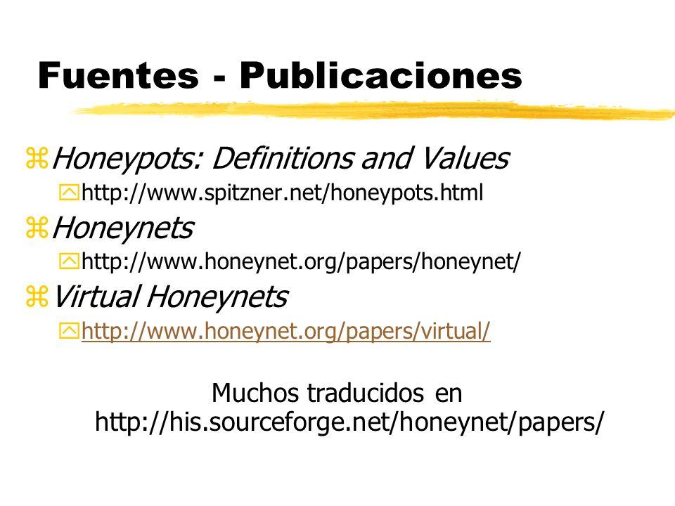 Fuentes - Publicaciones zHoneypots: Definitions and Values yhttp://www.spitzner.net/honeypots.html zHoneynets yhttp://www.honeynet.org/papers/honeynet
