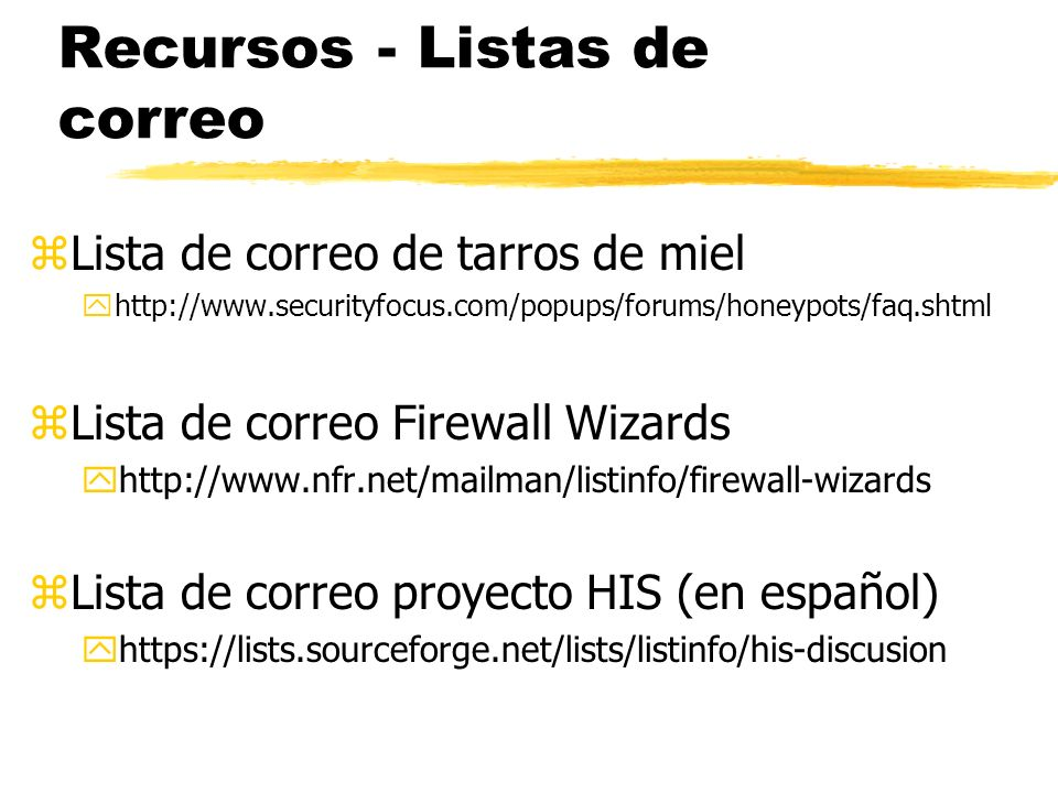 Recursos - Listas de correo zLista de correo de tarros de miel yhttp://www.securityfocus.com/popups/forums/honeypots/faq.shtml zLista de correo Firewa
