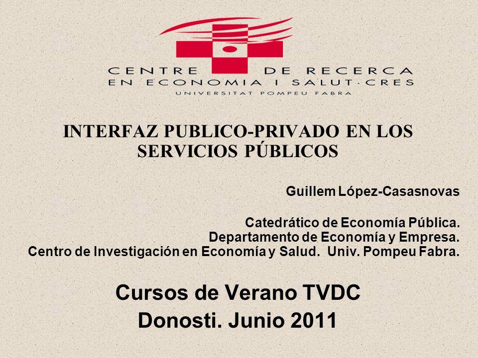 INTERFAZ PUBLICO-PRIVADO EN LOS SERVICIOS PÚBLICOS Guillem López-Casasnovas Catedrático de Economía Pública.