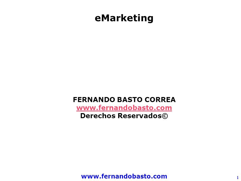 www.fernandobasto.com 1 eMarketing FERNANDO BASTO CORREA www.fernandobasto.com Derechos Reservados©