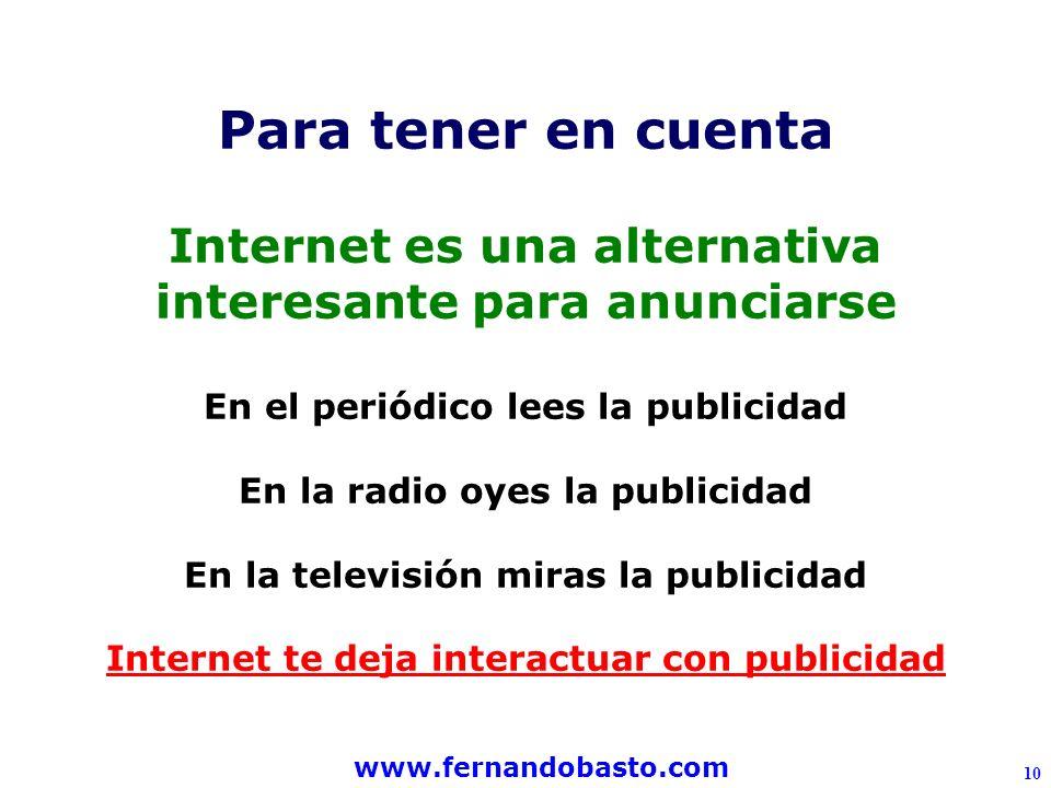 www.fernandobasto.com 10 Para tener en cuenta Internet es una alternativa interesante para anunciarse En el periódico lees la publicidad En la radio oyes la publicidad En la televisión miras la publicidad Internet te deja interactuar con publicidad