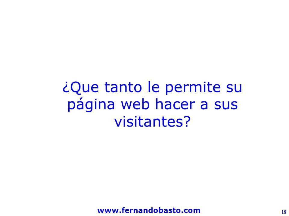 www.fernandobasto.com 18 ¿Que tanto le permite su página web hacer a sus visitantes