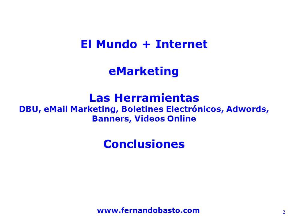 www.fernandobasto.com 2 Nuestra conversación El Mundo + Internet eMarketing Las Herramientas DBU, eMail Marketing, Boletines Electrónicos, Adwords, Banners, Videos Online Conclusiones
