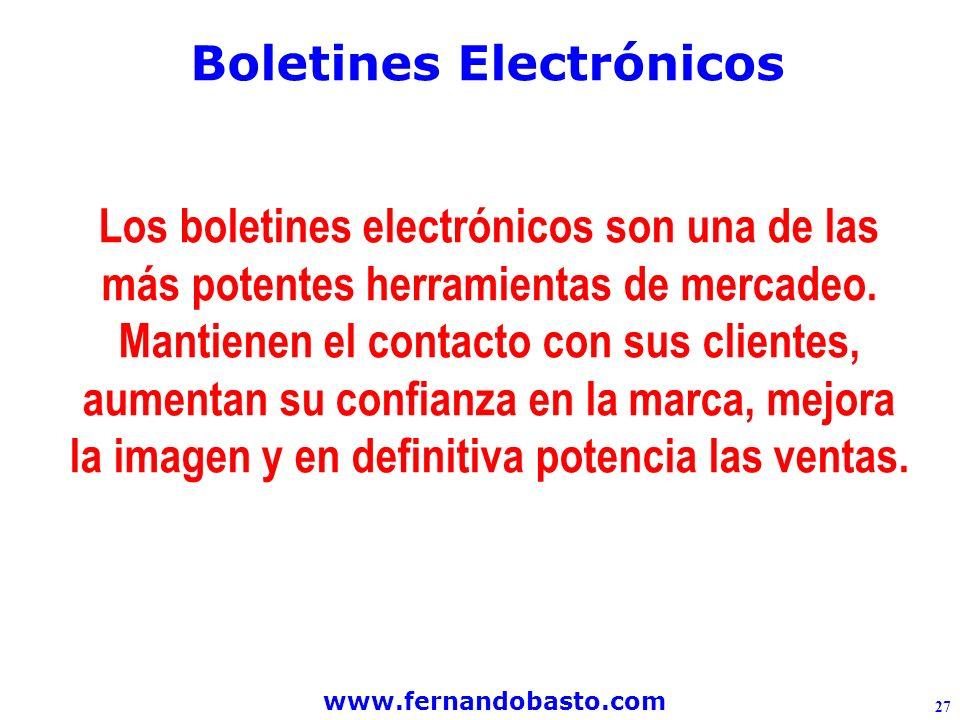 www.fernandobasto.com 27 Boletines Electrónicos Los boletines electrónicos son una de las más potentes herramientas de mercadeo.
