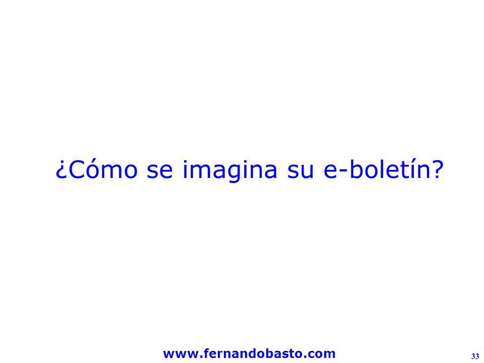 www.fernandobasto.com 33 ¿Cómo se imagina su e-boletín