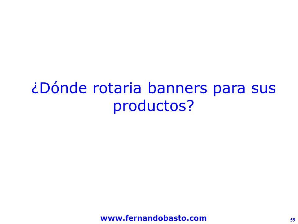 www.fernandobasto.com 59 ¿Dónde rotaria banners para sus productos