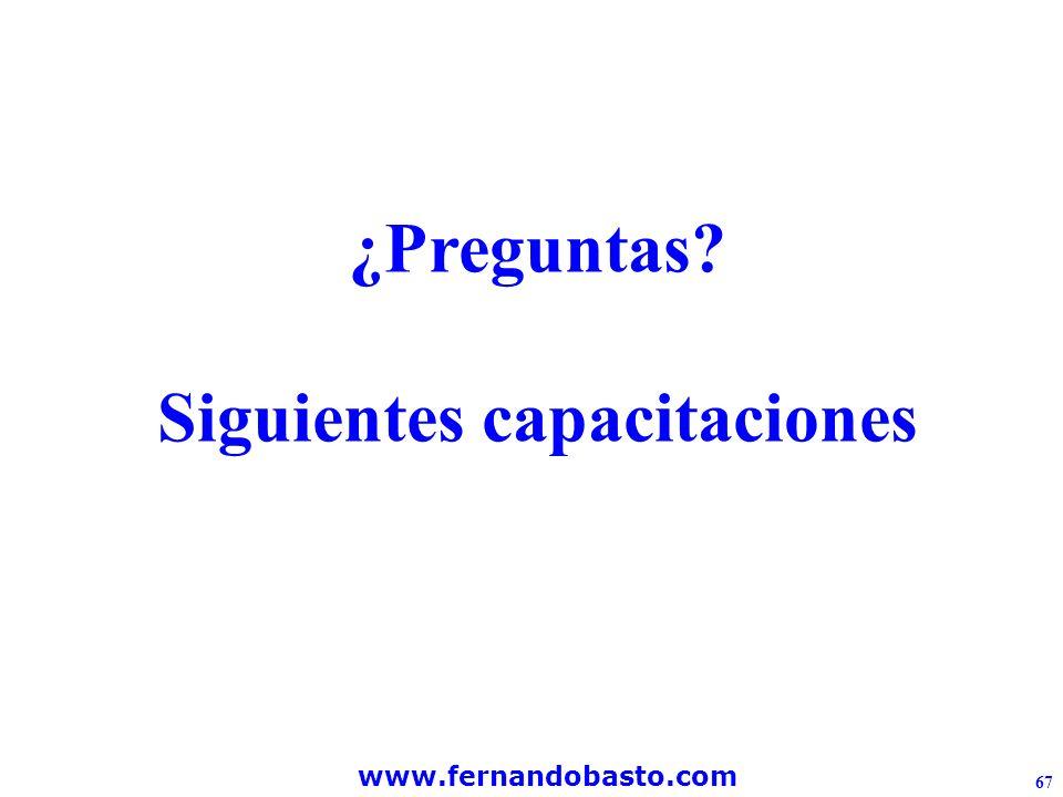 www.fernandobasto.com 67 ¿Preguntas Siguientes capacitaciones