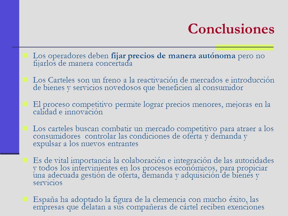 Conclusiones Los operadores deben fijar precios de manera autónoma pero no fijarlos de manera concertada Los Carteles son un freno a la reactivación d