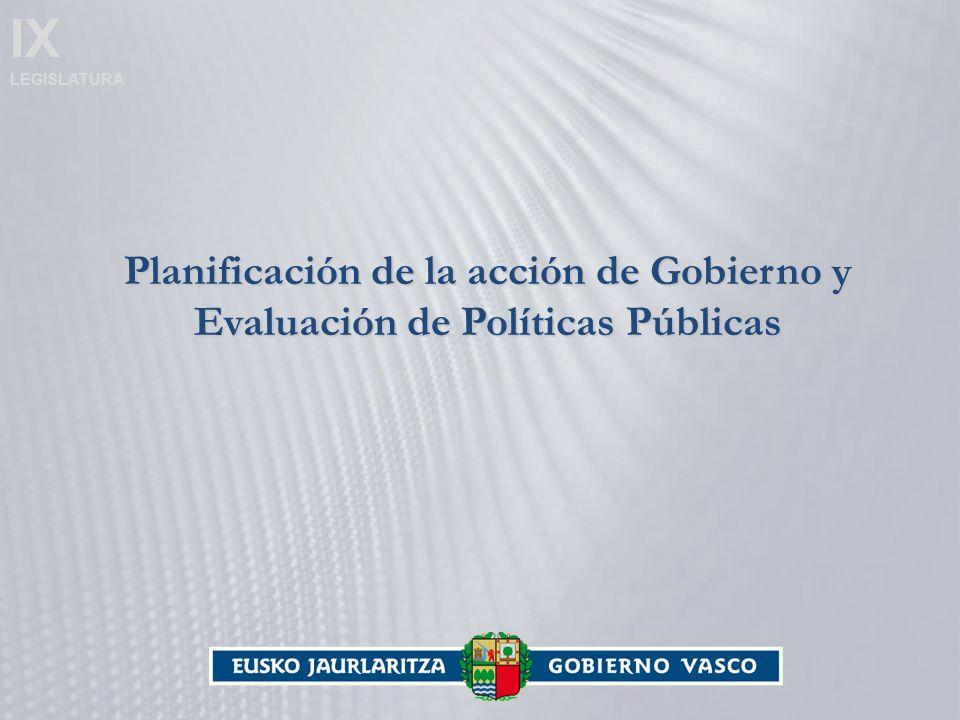 IX LEGISLATURA Planificación de la acción de Gobierno y Evaluación de Políticas Públicas