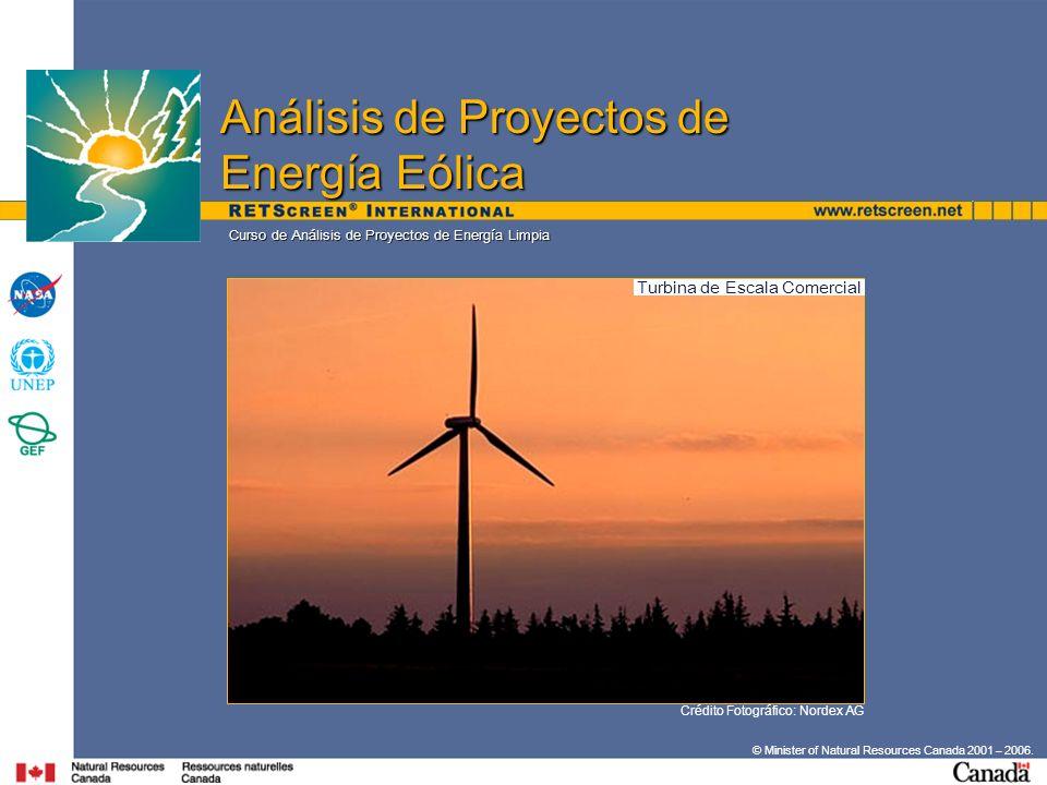 Crédito Fotográfico: Nordex AG © Minister of Natural Resources Canada 2001 – 2006. Curso de Análisis de Proyectos de Energía Limpia Análisis de Proyec