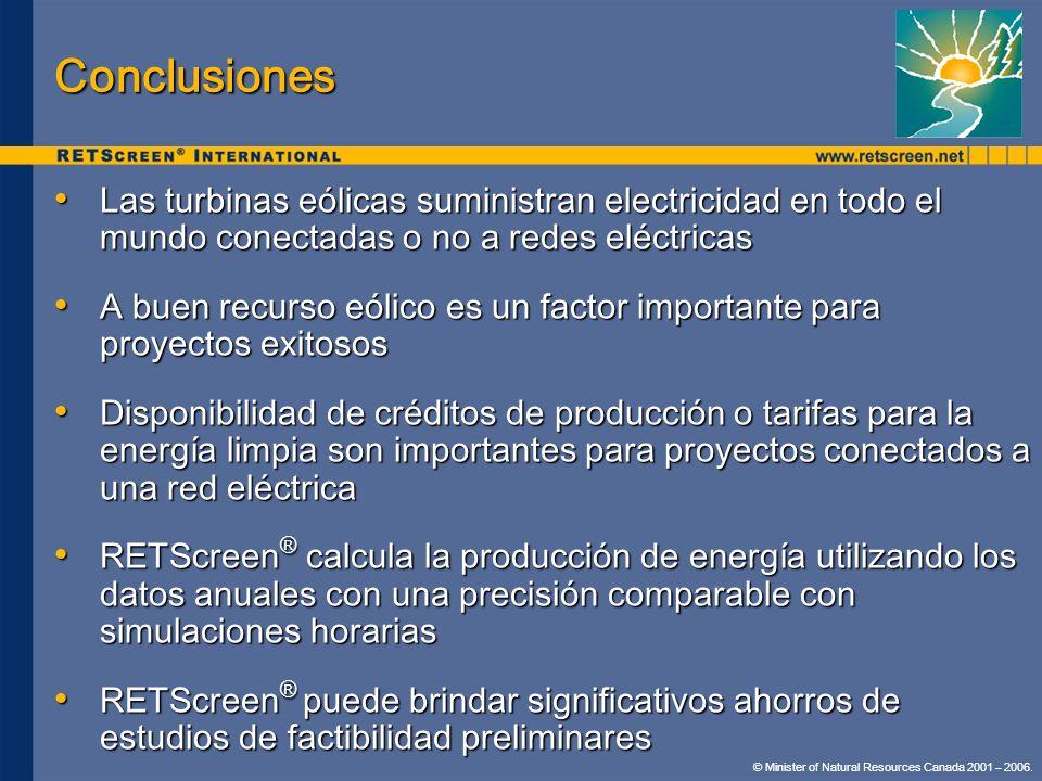 © Minister of Natural Resources Canada 2001 – 2006. Conclusiones Las turbinas eólicas suministran electricidad en todo el mundo conectadas o no a rede