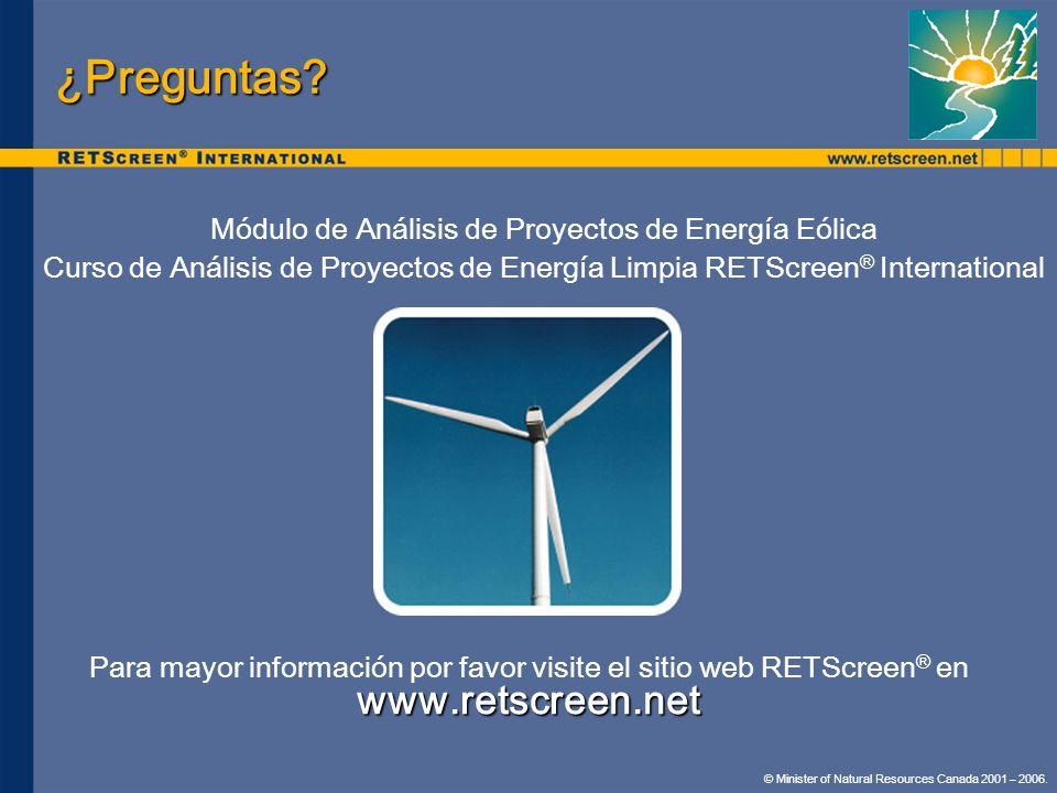 © Minister of Natural Resources Canada 2001 – 2006. ¿Preguntas? Módulo de Análisis de Proyectos de Energía Eólica Curso de Análisis de Proyectos de En