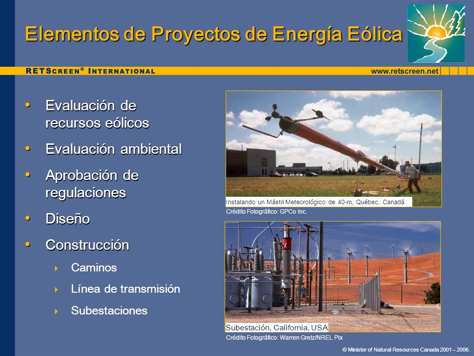 © Minister of Natural Resources Canada 2001 – 2006. Elementos de Proyectos de Energía Eólica Evaluación de recursos eólicos Evaluación de recursos eól
