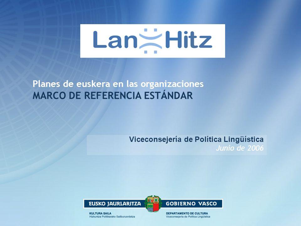 Planes de euskera en las organizaciones MARCO DE REFERENCIA ESTÁNDAR Viceconsejería de Política Lingüística Junio de 2006