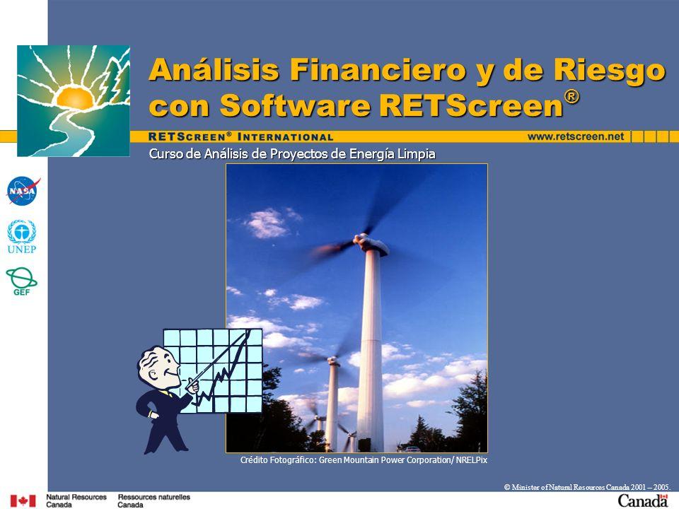 Curso de Análisis de Proyectos de Energía Limpia Análisis Financiero y de Riesgo con Software RETScreen ® © Minister of Natural Resources Canada 2001
