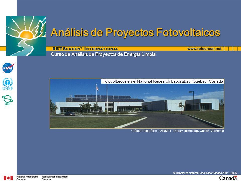 © Minister of Natural Resources Canada 2001 – 2006. Curso de Análisis de Proyectos de Energía Limpia Análisis de Proyectos Fotovoltaicos Crédito Fotog