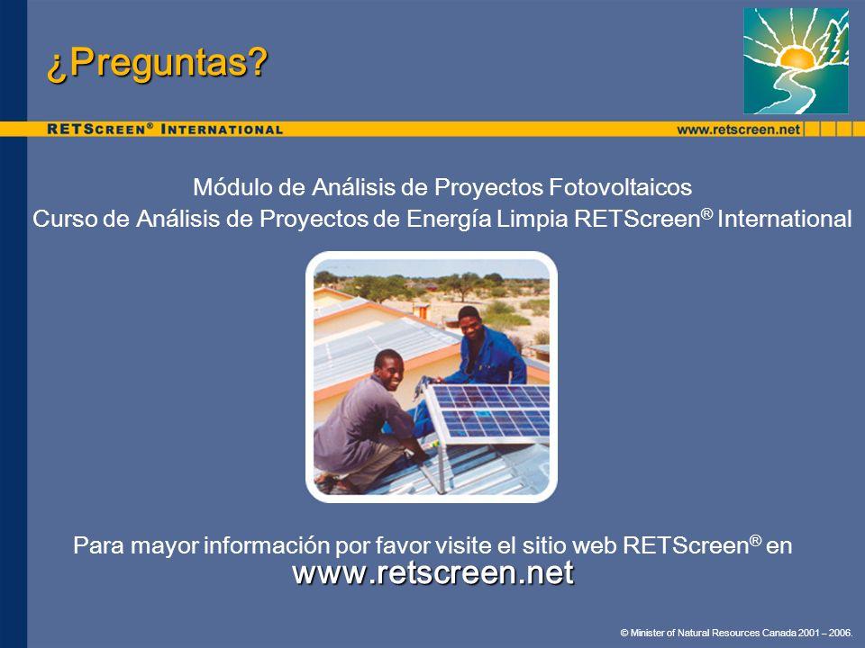 © Minister of Natural Resources Canada 2001 – 2006. ¿Preguntas? Módulo de Análisis de Proyectos Fotovoltaicos Curso de Análisis de Proyectos de Energí