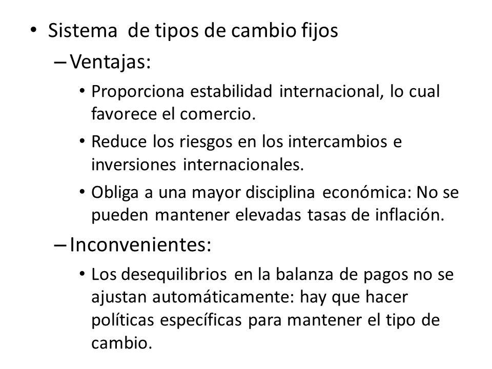 Sistema de tipos de cambio fijos – Ventajas: Proporciona estabilidad internacional, lo cual favorece el comercio. Reduce los riesgos en los intercambi