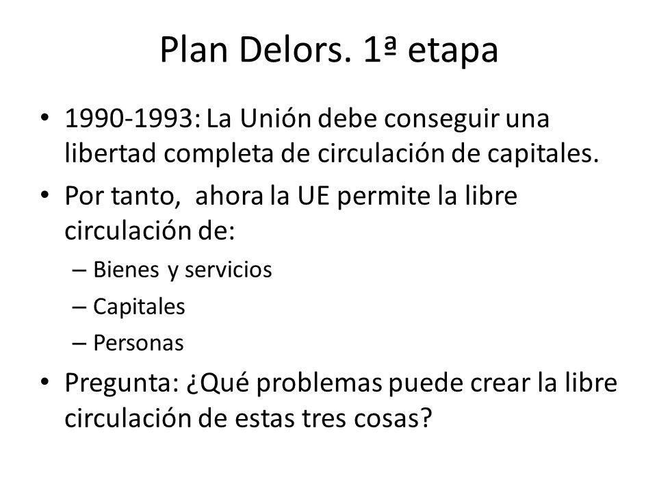 Plan Delors. 1ª etapa 1990-1993: La Unión debe conseguir una libertad completa de circulación de capitales. Por tanto, ahora la UE permite la libre ci