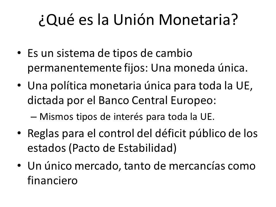 ¿Qué es la Unión Monetaria? Es un sistema de tipos de cambio permanentemente fijos: Una moneda única. Una política monetaria única para toda la UE, di