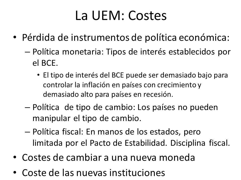 La UEM: Costes Pérdida de instrumentos de política económica: – Política monetaria: Tipos de interés establecidos por el BCE. El tipo de interés del B