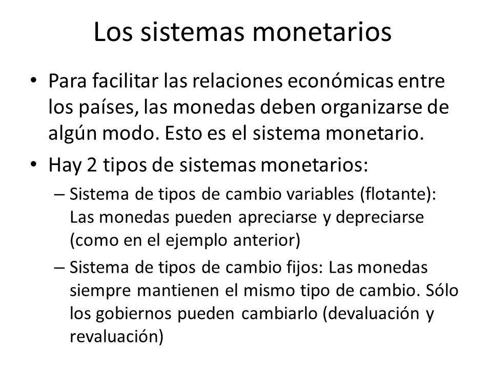 Los sistemas monetarios Para facilitar las relaciones económicas entre los países, las monedas deben organizarse de algún modo. Esto es el sistema mon
