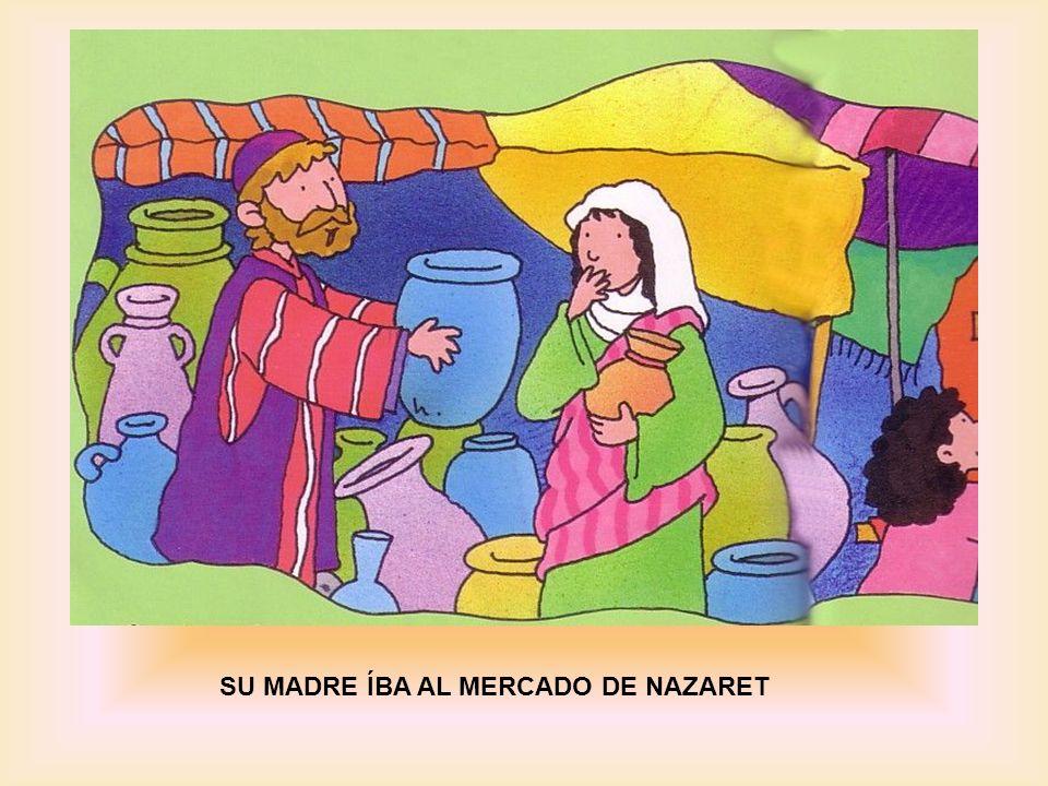 SU MADRE ÍBA AL MERCADO DE NAZARET