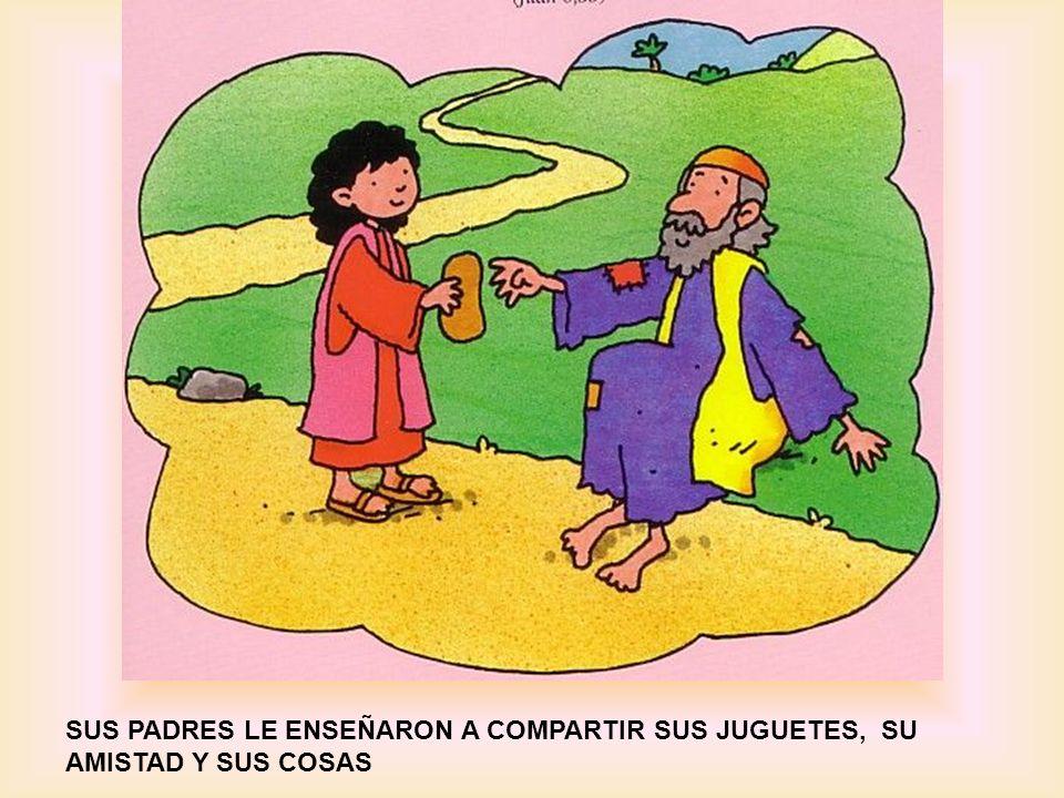 SUS PADRES LE ENSEÑARON A COMPARTIR SUS JUGUETES, SU AMISTAD Y SUS COSAS