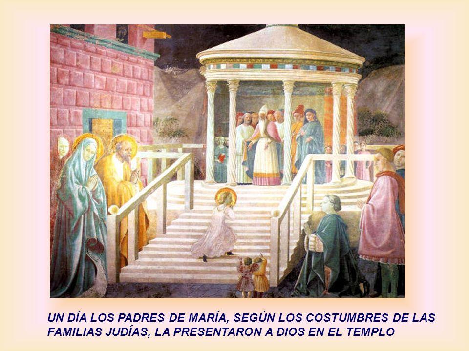UN DÍA LOS PADRES DE MARÍA, SEGÚN LOS COSTUMBRES DE LAS FAMILIAS JUDÍAS, LA PRESENTARON A DIOS EN EL TEMPLO
