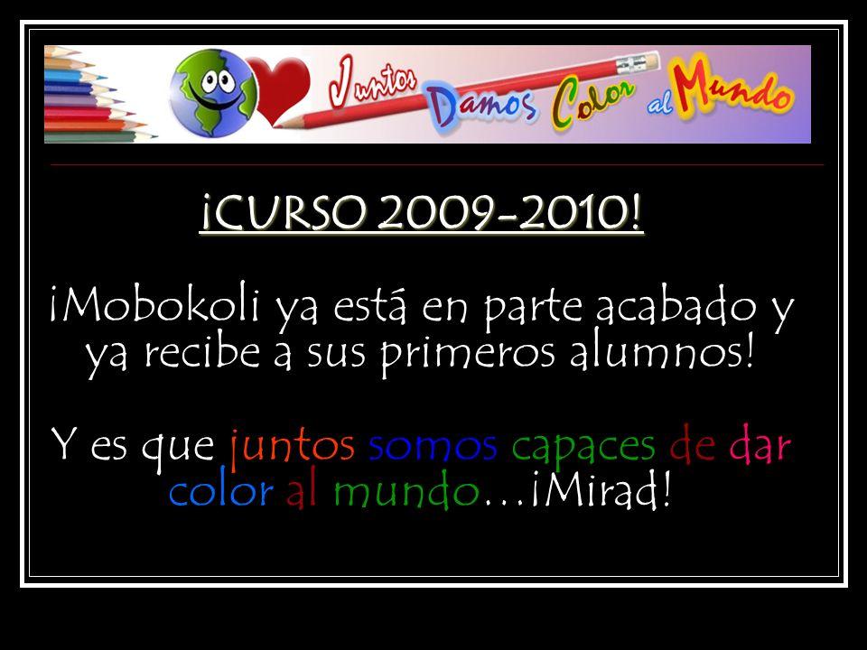 ¡CURSO 2009-2010! ¡CURSO 2009-2010! ¡Mobokoli ya está en parte acabado y ya recibe a sus primeros alumnos! Y es que juntos somos capaces de dar color
