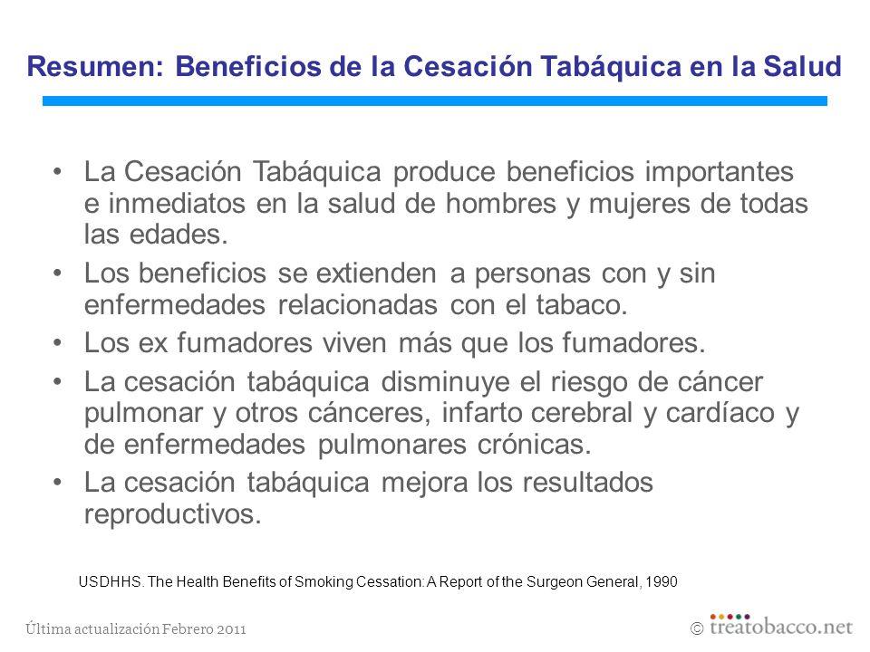 Última actualización Febrero 2011 Resumen: Beneficios de la Cesación Tabáquica en la Salud La Cesación Tabáquica produce beneficios importantes e inme