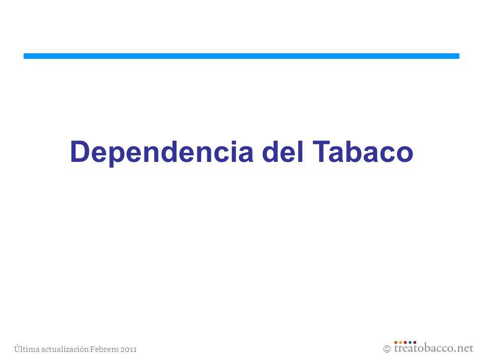 Última actualización Febrero 2011 Dependencia del Tabaco