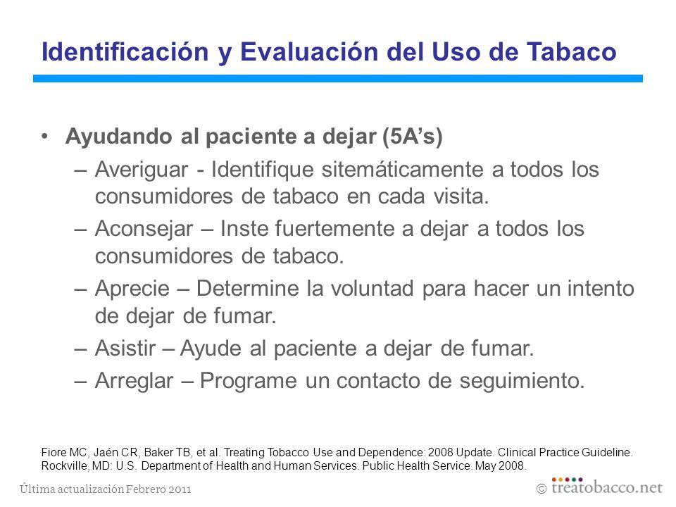 Última actualización Febrero 2011 Identificación y Evaluación del Uso de Tabaco Ayudando al paciente a dejar (5As) –Averiguar - Identifique sitemática