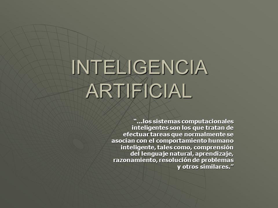 INTELIGENCIA ARTIFICIAL...los sistemas computacionales inteligentes son los que tratan de efectuar tareas que normalmente se asocian con el comportami