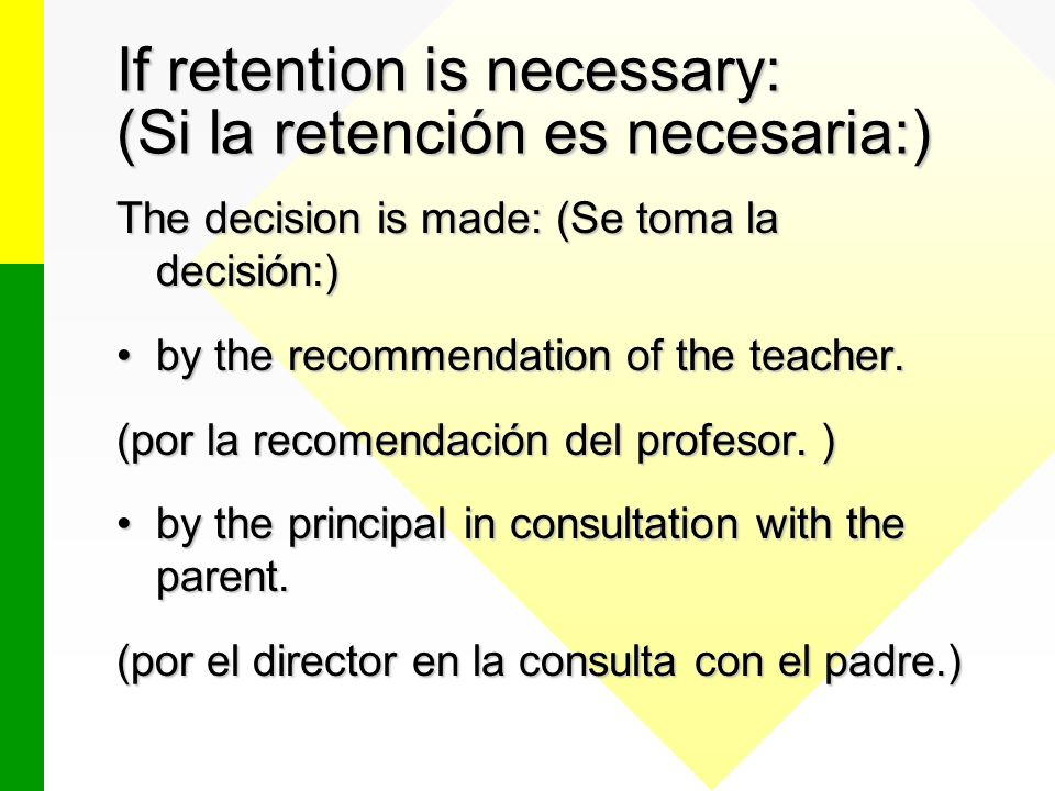 If retention is necessary: (Si la retención es necesaria:) The decision is made: (Se toma la decisión:) by the recommendation of the teacher.by the recommendation of the teacher.