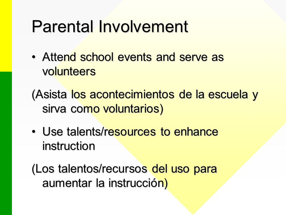 Parental Involvement Attend school events and serve as volunteersAttend school events and serve as volunteers (Asista los acontecimientos de la escuel