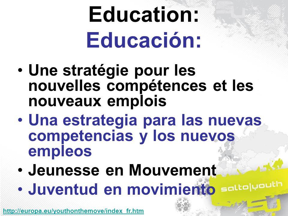 Education: Educación: Une stratégie pour les nouvelles compétences et les nouveaux emplois Una estrategia para las nuevas competencias y los nuevos empleos Jeunesse en Mouvement Juventud en movimiento http://europa.eu/youthonthemove/index_fr.htm